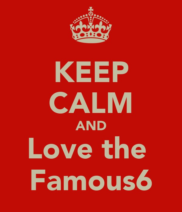 KEEP CALM AND Love the  Famous6