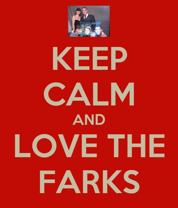 KEEP CALM AND LOVE THE FARKS