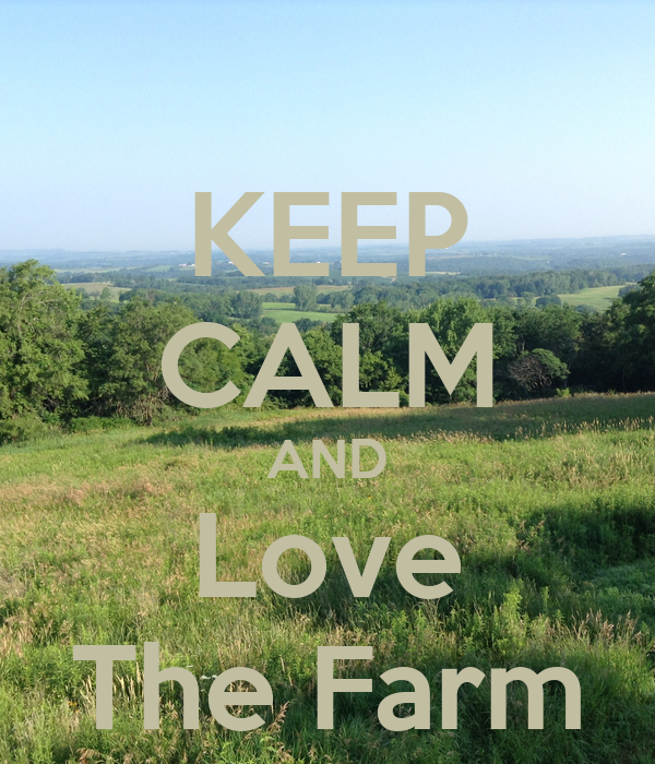 KEEP CALM AND Love The Farm