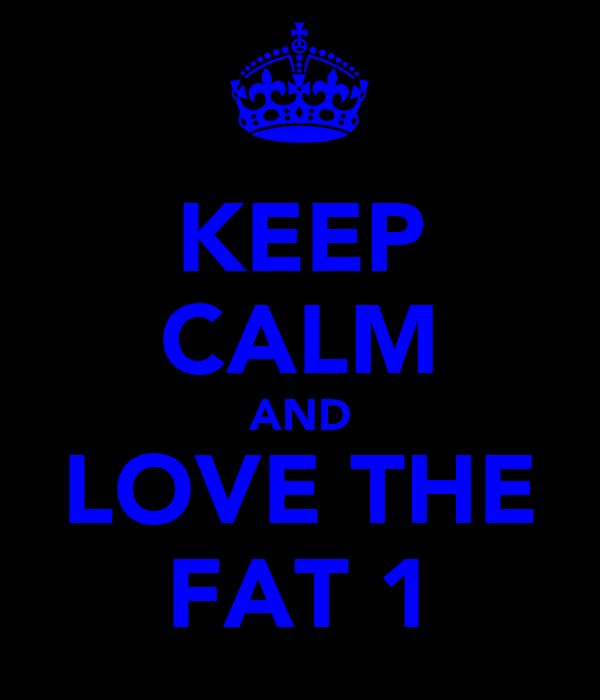 KEEP CALM AND LOVE THE FAT 1