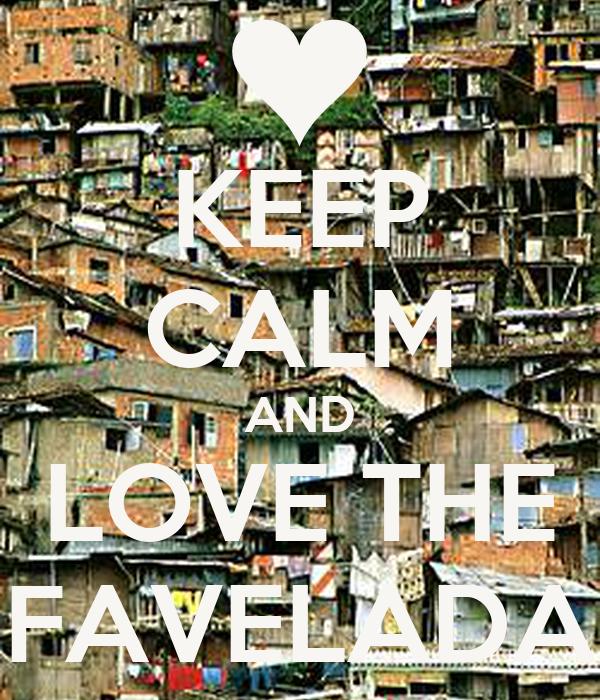 KEEP CALM AND LOVE THE FAVELADA