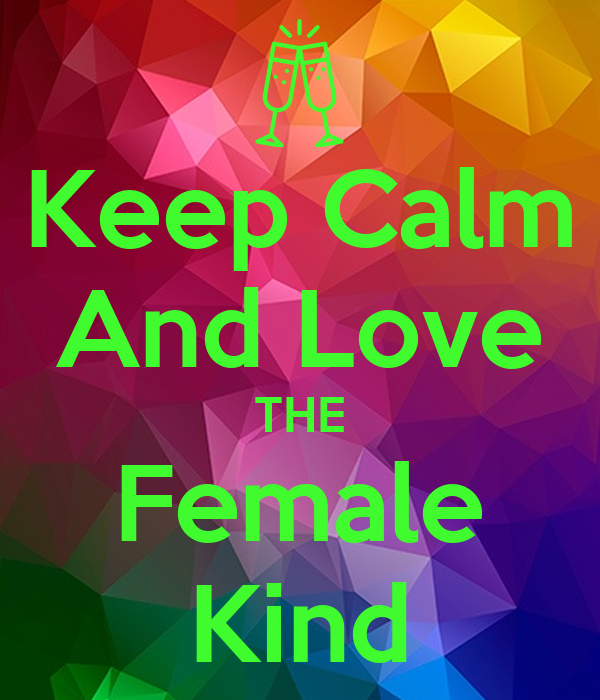 Keep Calm And Love THE Female Kind