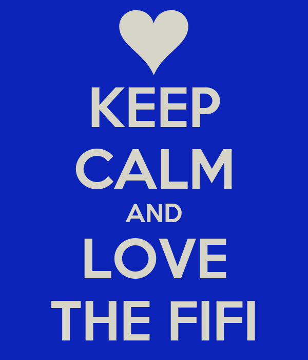 KEEP CALM AND LOVE THE FIFI