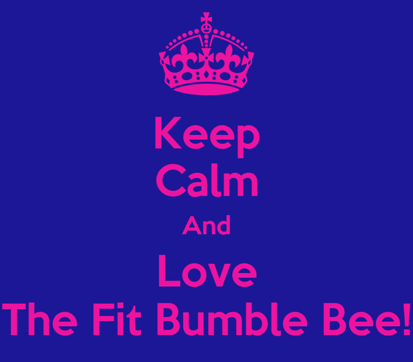 Keep Calm And Love The Fit Bumble Bee!