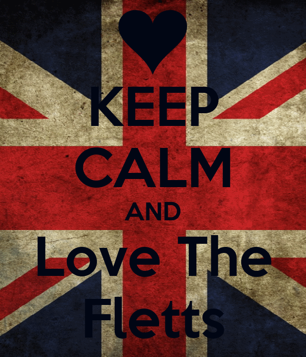 KEEP CALM AND Love The Fletts