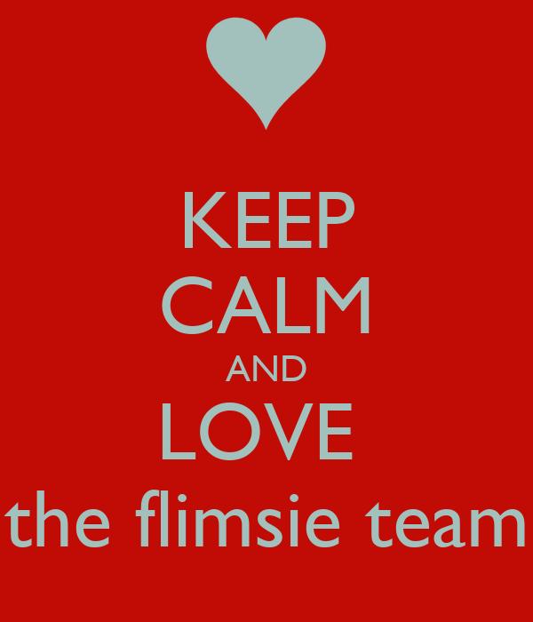 KEEP CALM AND LOVE  the flimsie team
