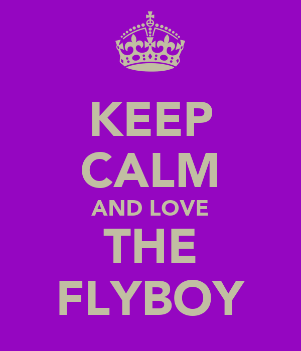 KEEP CALM AND LOVE THE FLYBOY