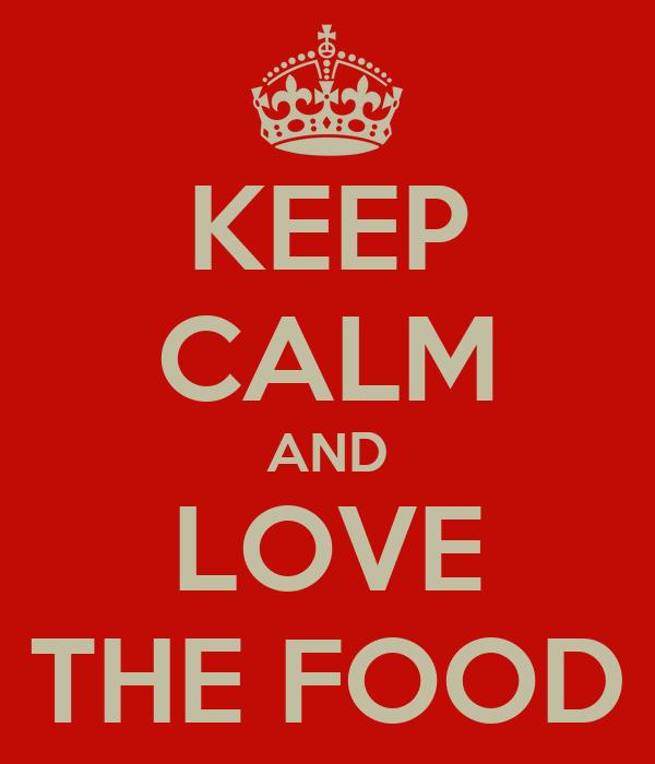 KEEP CALM AND LOVE THE FOOD