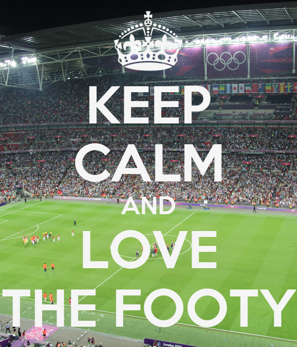 KEEP CALM AND LOVE THE FOOTY