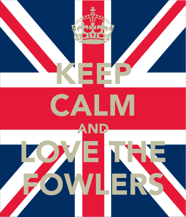 KEEP CALM AND LOVE THE FOWLERS