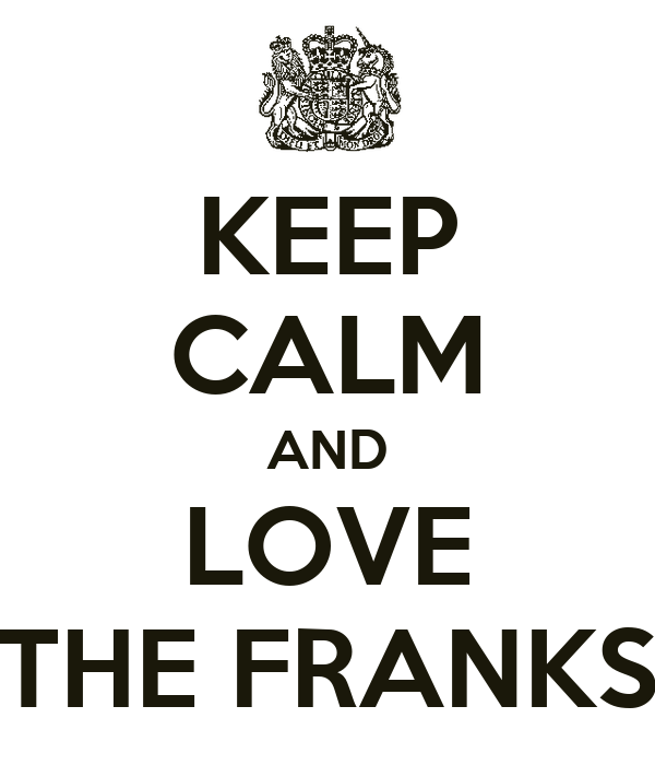 KEEP CALM AND LOVE THE FRANKS