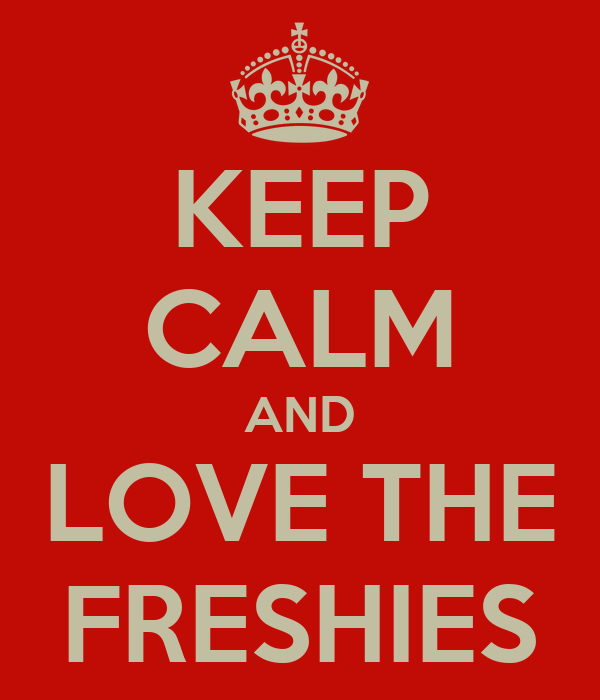 KEEP CALM AND LOVE THE FRESHIES