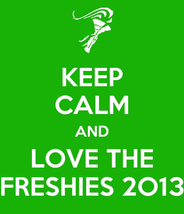 KEEP CALM AND LOVE THE FRESHIES 2O13