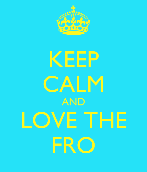 KEEP CALM AND LOVE THE FRO