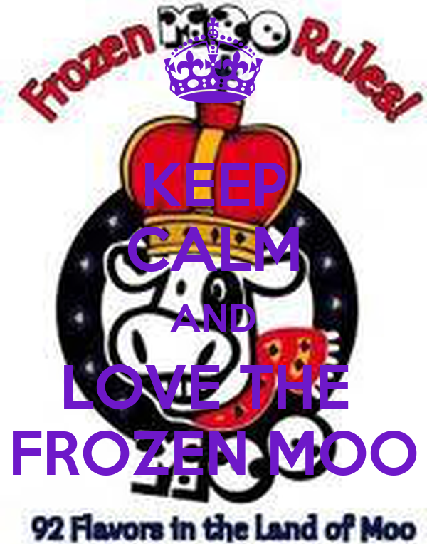 KEEP CALM AND LOVE THE  FROZEN MOO