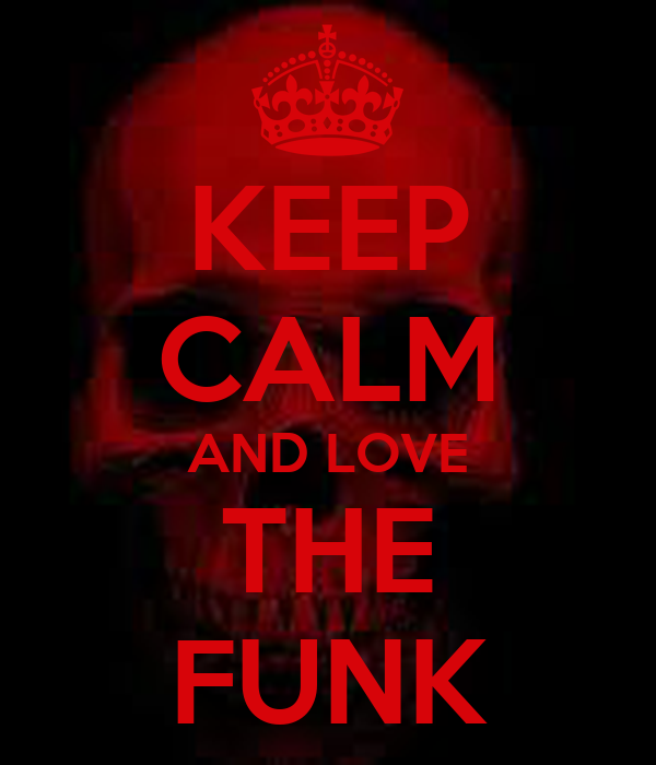 KEEP CALM AND LOVE THE FUNK
