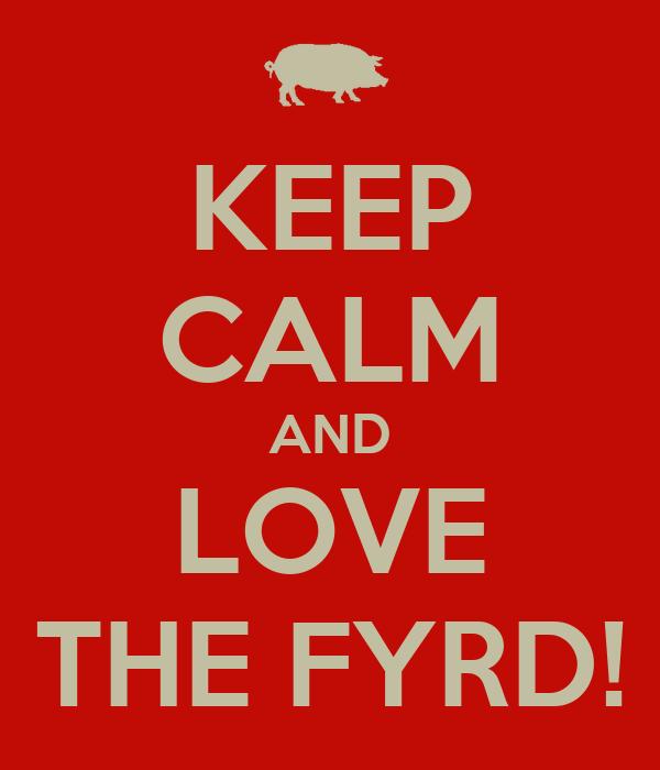 KEEP CALM AND LOVE THE FYRD!