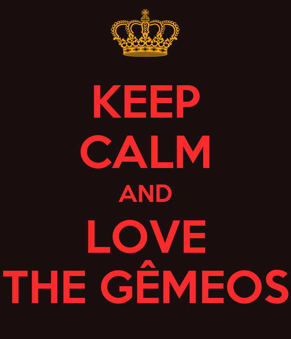 KEEP CALM AND LOVE THE GÊMEOS
