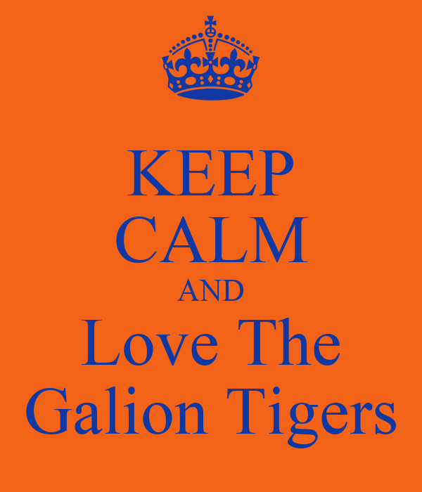 KEEP CALM AND Love The Galion Tigers
