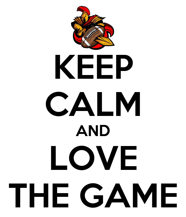 KEEP CALM AND LOVE THE GAME