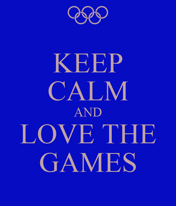 KEEP CALM AND LOVE THE GAMES