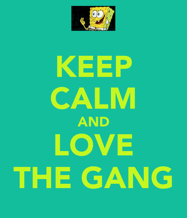 KEEP CALM AND LOVE THE GANG