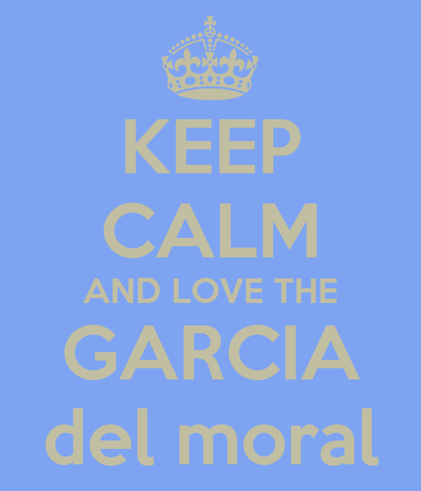 KEEP CALM AND LOVE THE GARCIA del moral
