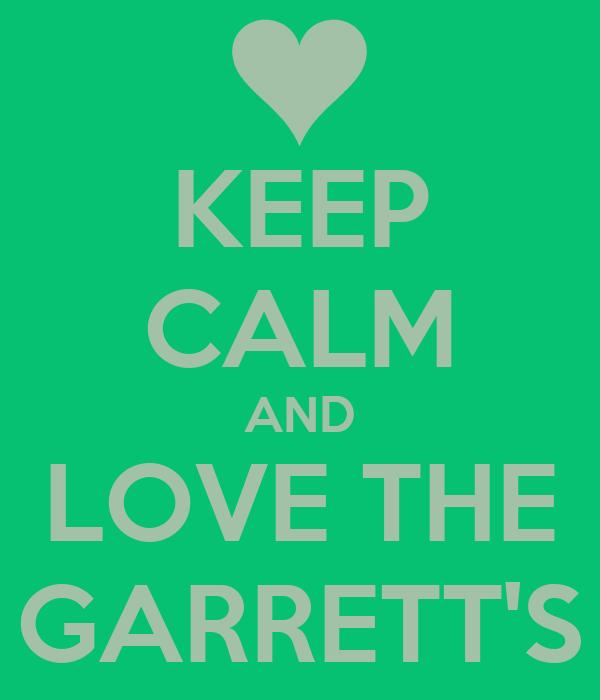 KEEP CALM AND LOVE THE GARRETT'S