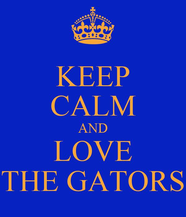 KEEP CALM AND LOVE THE GATORS
