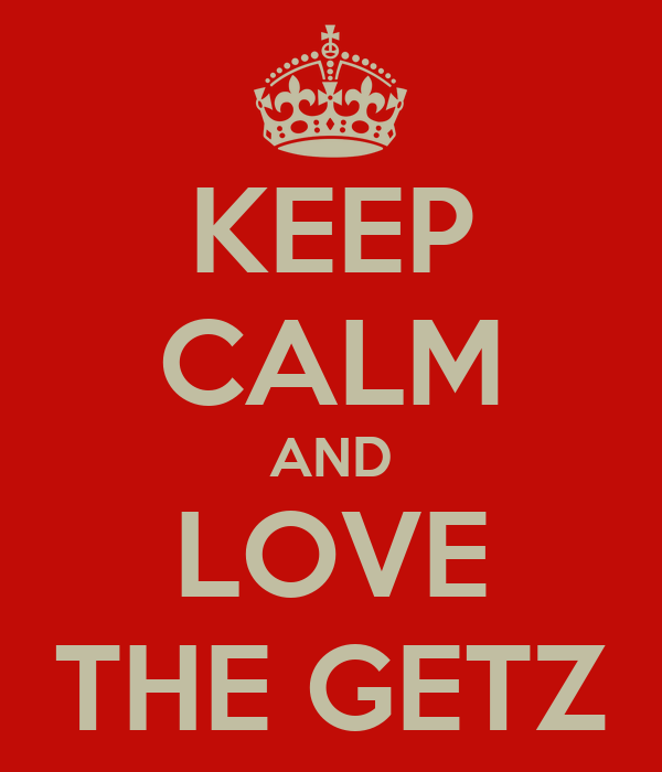 KEEP CALM AND LOVE THE GETZ