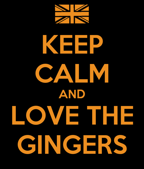 KEEP CALM AND LOVE THE GINGERS