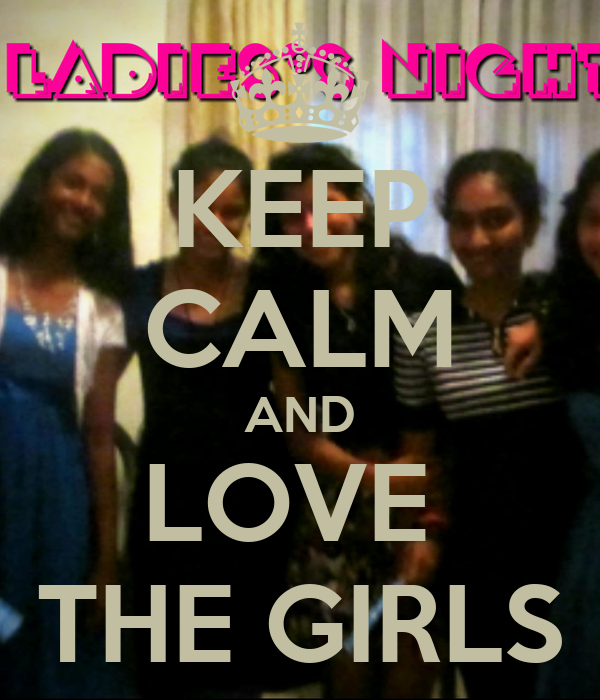 KEEP CALM AND LOVE  THE GIRLS