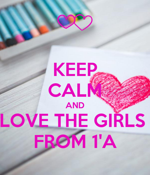 KEEP CALM AND LOVE THE GIRLS  FROM 1'A
