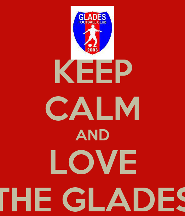 KEEP CALM AND LOVE THE GLADES