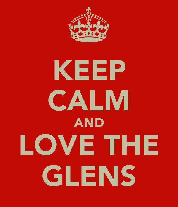KEEP CALM AND LOVE THE GLENS