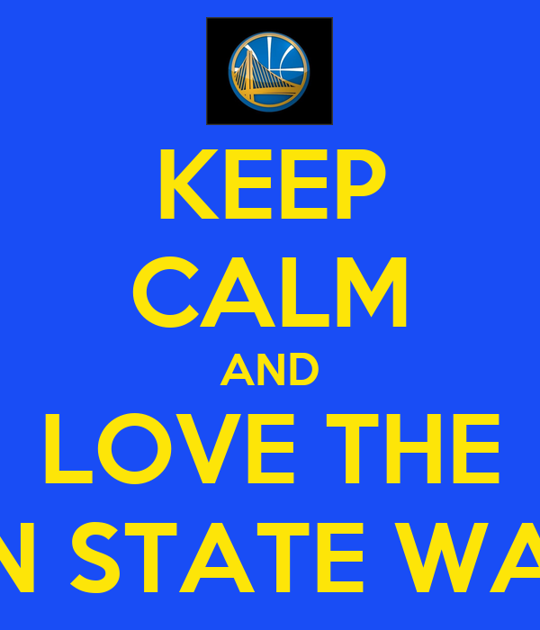KEEP CALM AND LOVE THE GOLDEN STATE WARRIORS