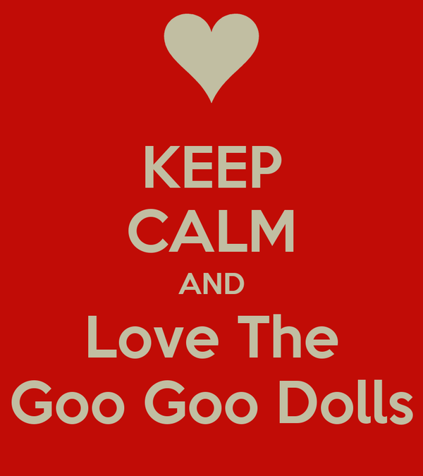 KEEP CALM AND Love The Goo Goo Dolls
