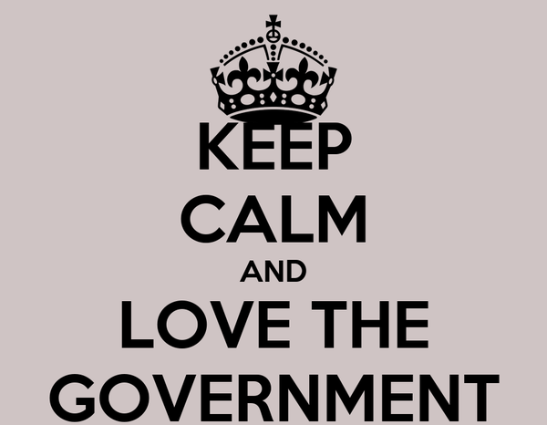 KEEP CALM AND LOVE THE GOVERNMENT