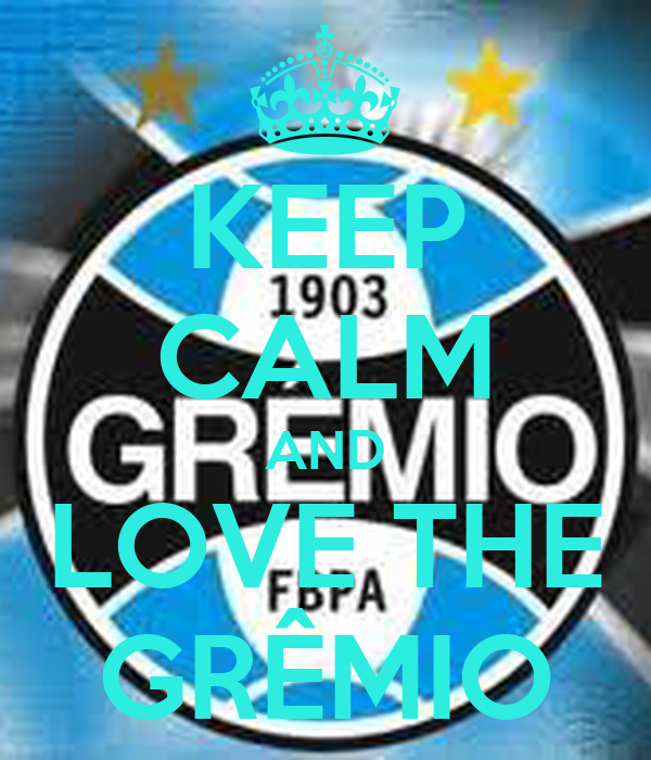 KEEP CALM AND LOVE THE GRÊMIO