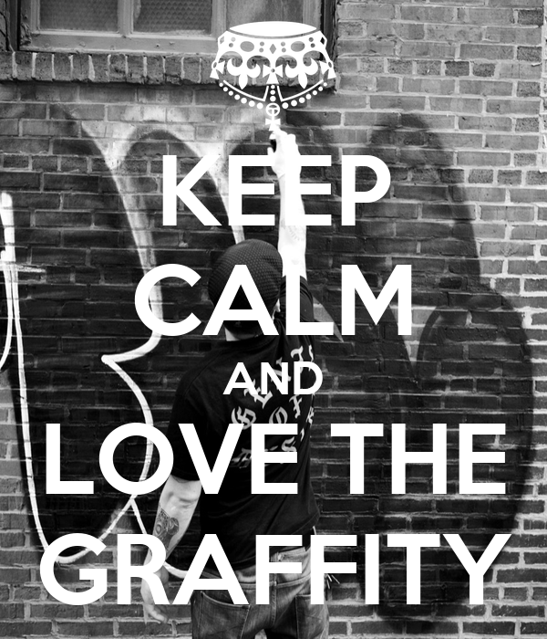 KEEP CALM AND LOVE THE GRAFFITY