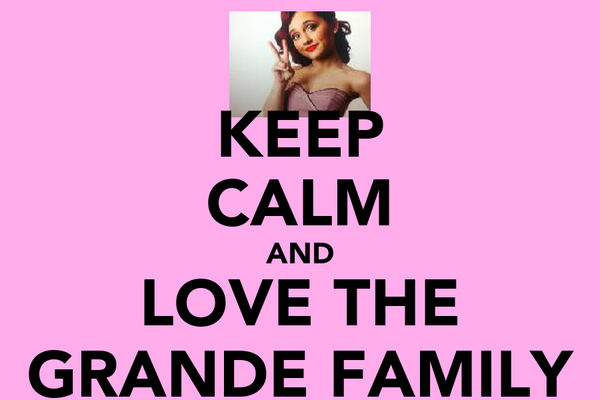 KEEP CALM AND LOVE THE GRANDE FAMILY