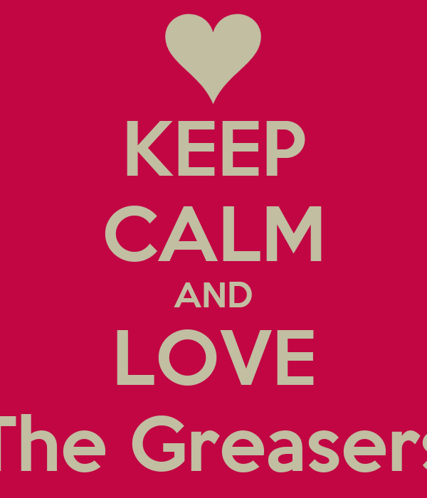 KEEP CALM AND LOVE The Greasers
