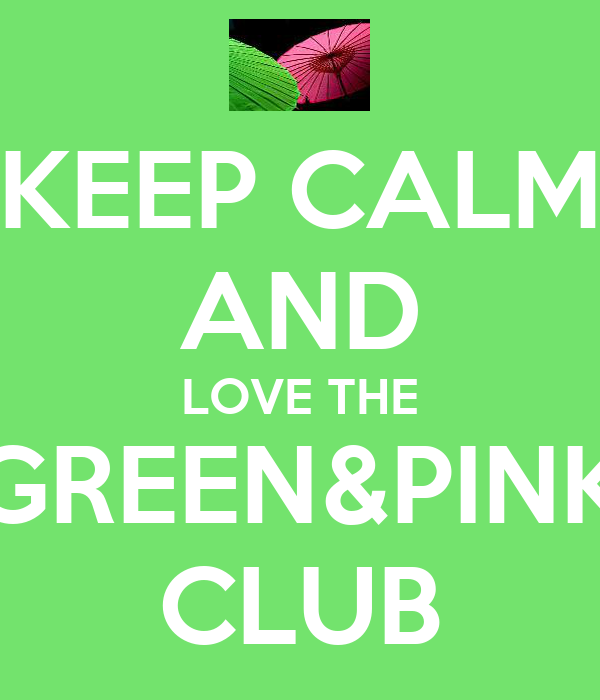 KEEP CALM AND LOVE THE GREEN&PINK CLUB