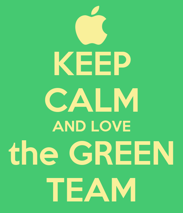 KEEP CALM AND LOVE the GREEN TEAM