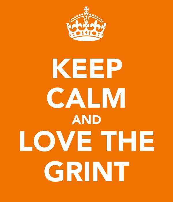 KEEP CALM AND LOVE THE GRINT