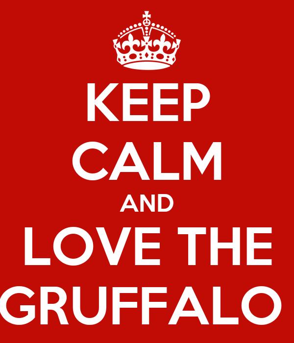 KEEP CALM AND LOVE THE GRUFFALO