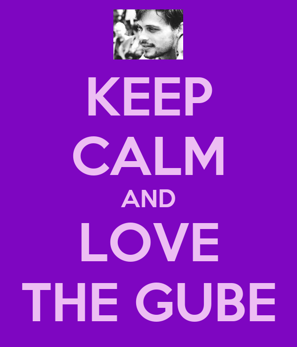 KEEP CALM AND LOVE THE GUBE