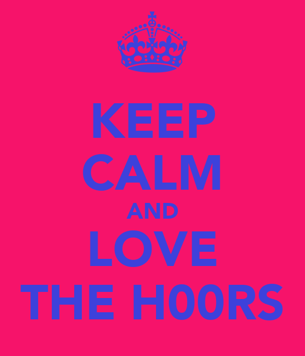 KEEP CALM AND LOVE THE H00RS