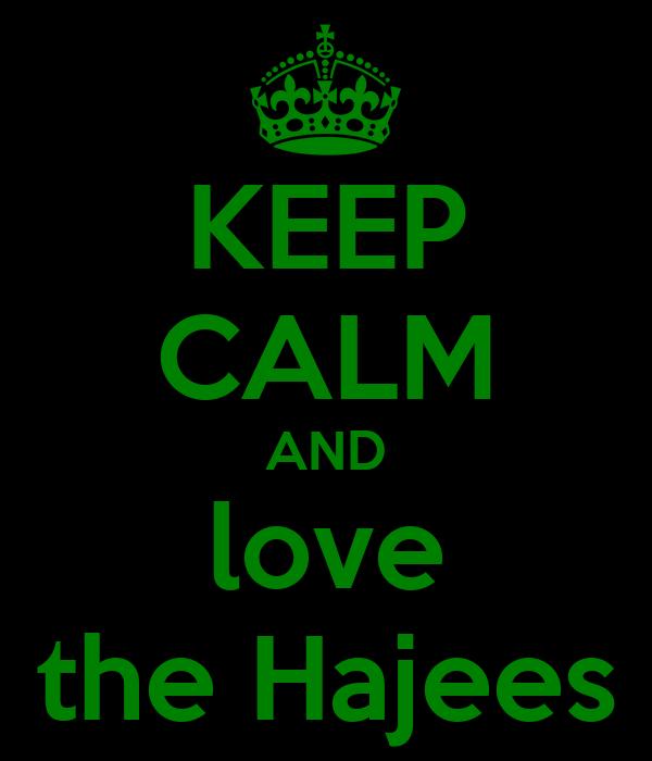 KEEP CALM AND love the Hajees