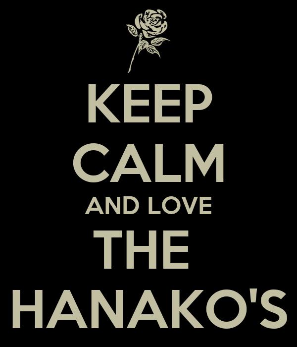 KEEP CALM AND LOVE THE  HANAKO'S